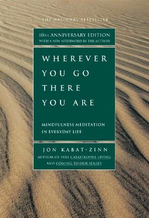 Wherever You Go, There You Are: Mindfulness Meditation in Everyday Life, 10th Anniversary Edition