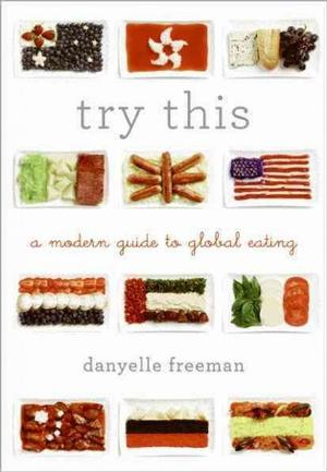 Danyelle Freeman, Try This: Traveling the Globe Without Leaving the Table, with Josh Ozersky