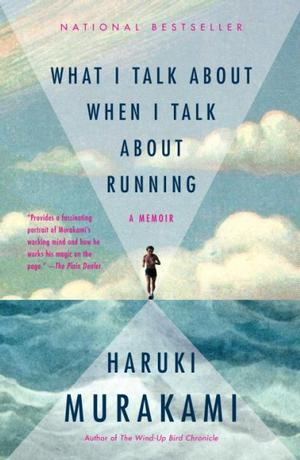 What I Talk About When I Talk About Running: A Memoir (Vintage International), Murakami, Haruki