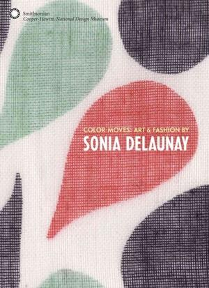 Color Moves: Art & Fashion by Sonia Delaunay Monographs