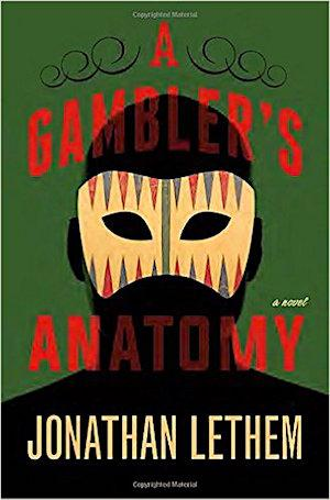 A Gambler's Anatomy: A Novel NYT Notable Books 2016