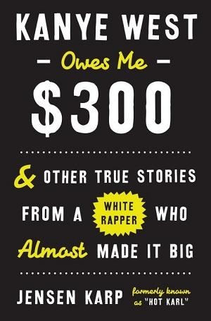 06/16 Event Admission: Kanye West Owes Me $300: And Other True Stories from a White Rapper Who Almost Made It Big Rap & Hip-Hop