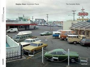 Stephen Shore: Uncommon Places: The Complete Works Photography