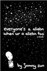 Everyone's a Aliebn When Ur a Aliebn Too: A Book Pre-Order Signed