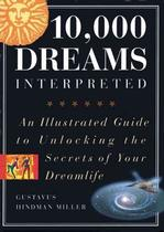 10,000 Dreams Interpreted: An Illustrated Guide to Unlocking the Secrets of Your Dreamlife Divination