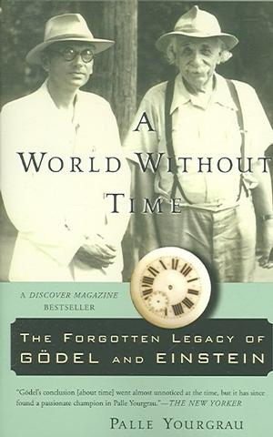 A World Without Time: The Forgotten Legacy of Godel and Einstein Lower Priced Than E-Books