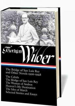 Thornton Wilder: The Bridge of San Luis Rey and Other Novels, 1926-1948