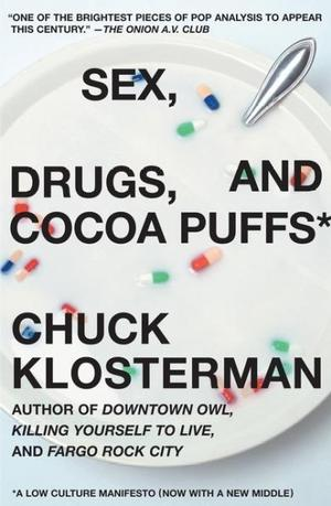 Sex, Drugs, and Cocoa Puffs: A Low Culture Manifesto Lower Priced Than E-Books