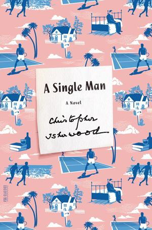 A Single Man: A Novel by Christopher Isherwood
