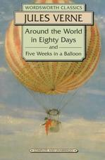 Around the World In Eighty Days and Five Weeks In a Balloon (Wordsworth Classics)