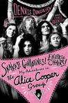 Snakes! Guillotines! Electric Chairs!: My Adventures in The Alice Cooper Group S