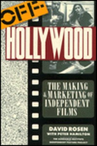 Off-Hollywood: The Making and Marketing of Independent Films Film Production