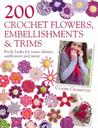 200 Crochet Flowers, Embellishments & Trims: Contemporary designs for embellishi