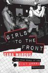 Girls to the Front: The True Story of the Riot Grrrl Revolution Maud P.