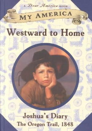 Westward to Home: Joshua's Diary, the Oregon Trail, 1848 (Dear America) Chapter Books