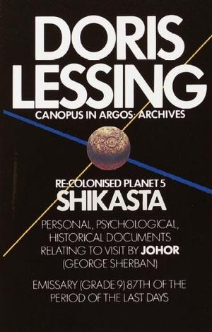 Re: Colonised Planet 5, Shikasta: Personal, Psychological, Historical Documents Relating to Visit by Johor (George Sherban), Emissary (Grade 9) 87th of the Period of the Last Days (Canopus in Argos: Archives) Lower Priced Than E-Books