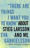 'There Are Things I Want You to Know' About Stieg Larsson and Me Biography